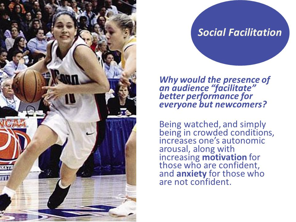 Social Facilitation Why would the presence of an audience facilitate better performance for everyone but newcomers