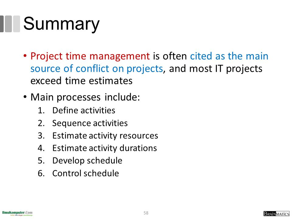 Summary Project time management is often cited as the main source of conflict on projects, and most IT projects exceed time estimates.