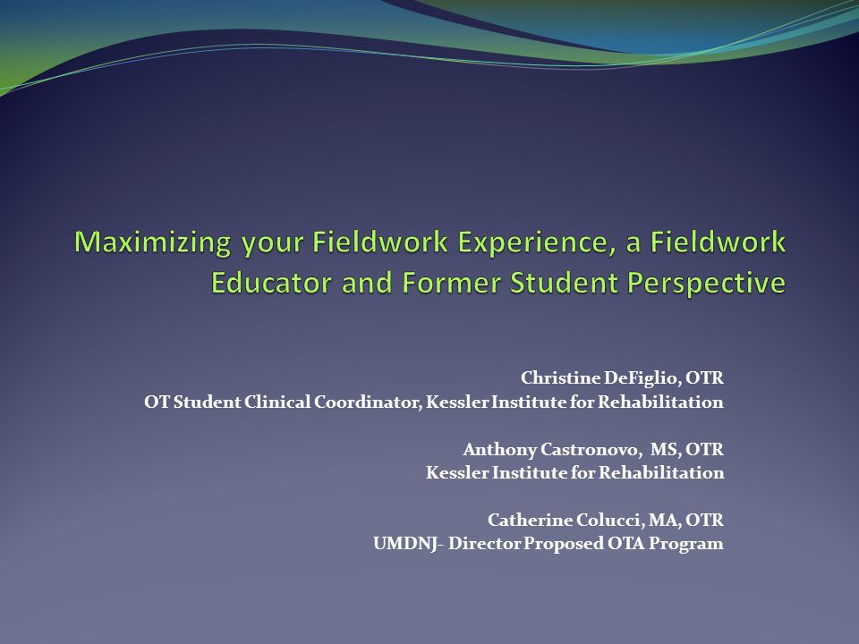 Maximizing your Fieldwork Experience, a Fieldwork Educator and Former Student Perspective