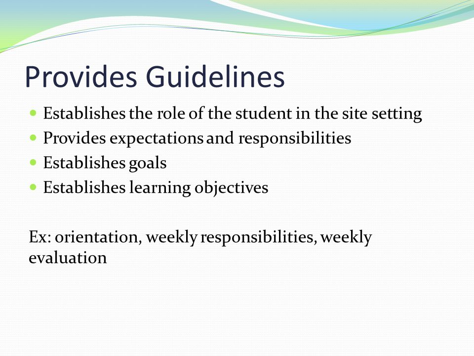Provides Guidelines Establishes the role of the student in the site setting. Provides expectations and responsibilities.