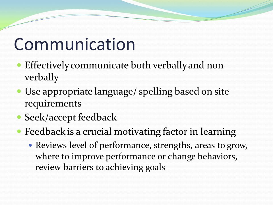 Communication Effectively communicate both verbally and non verbally