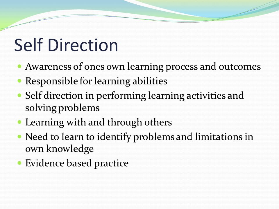 Self Direction Awareness of ones own learning process and outcomes