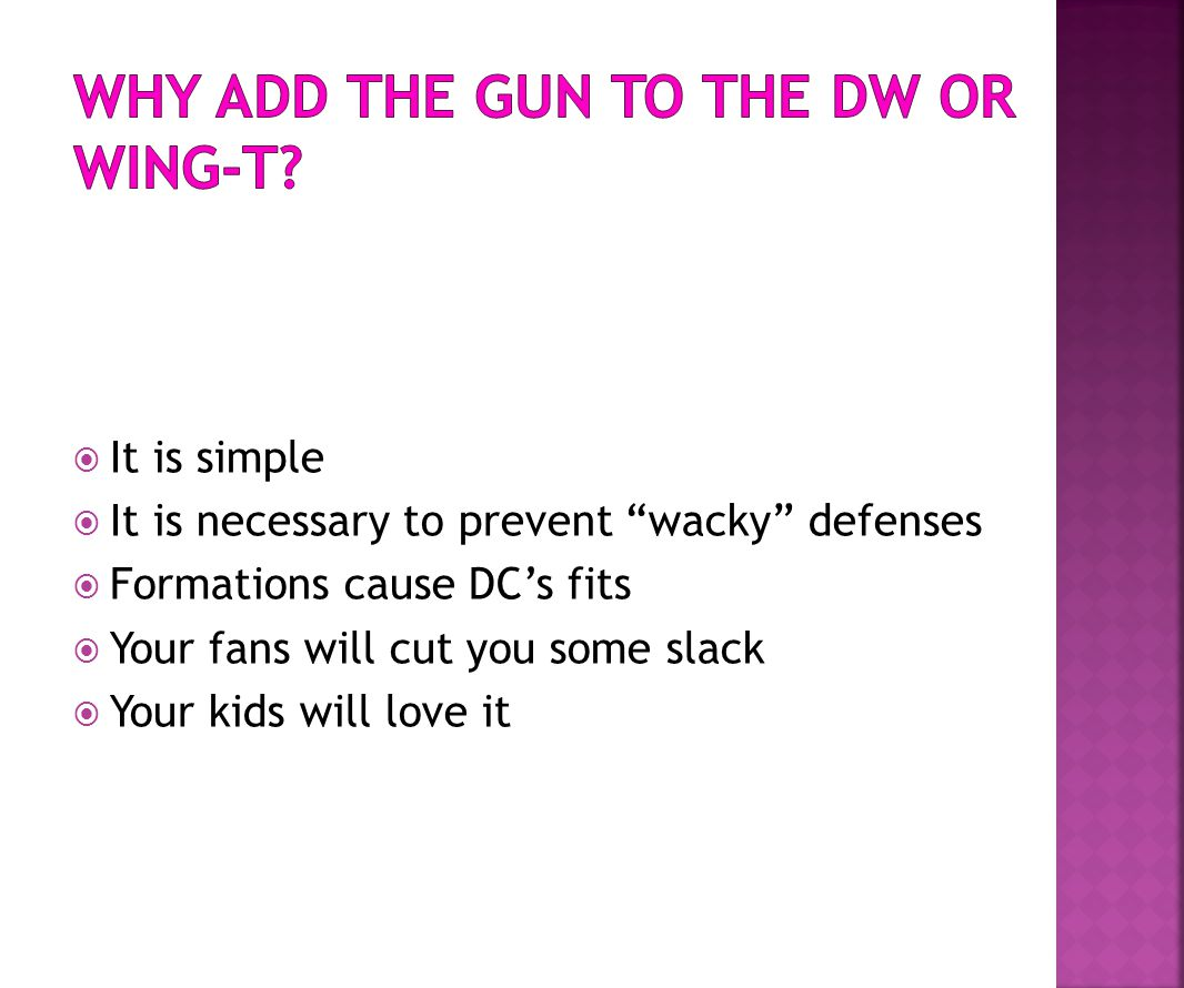 Why add the Gun to the DW or Wing-t