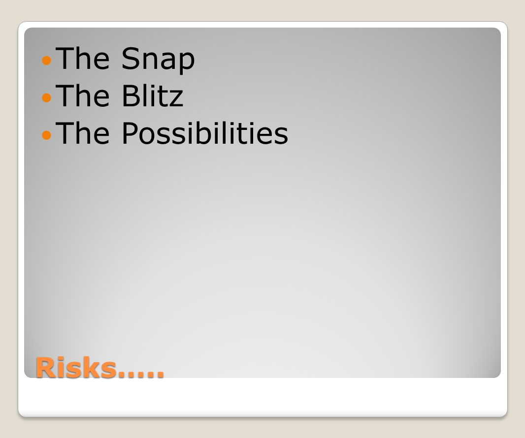 The Snap The Blitz The Possibilities Risks…..
