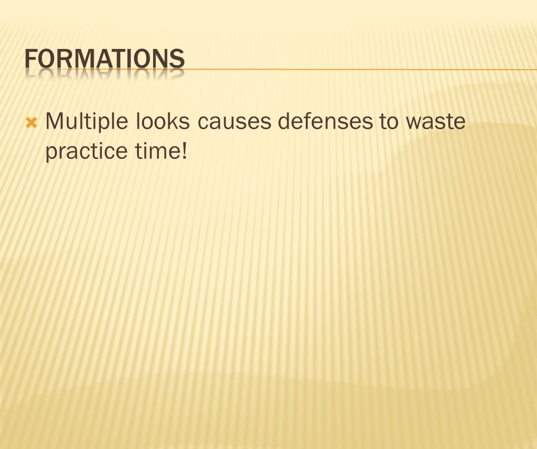Formations Multiple looks causes defenses to waste practice time!