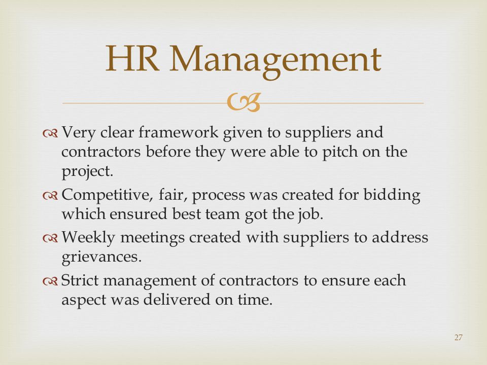 HR Management Very clear framework given to suppliers and contractors before they were able to pitch on the project.