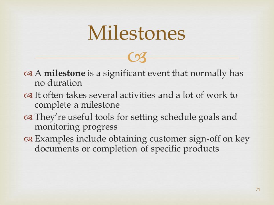 Milestones A milestone is a significant event that normally has no duration.