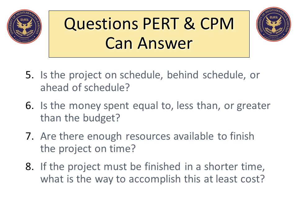 Questions PERT & CPM Can Answer