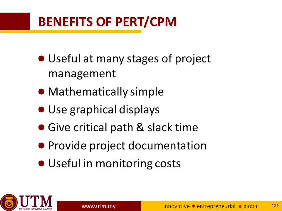 BENEFITS OF PERT/CPM Useful at many stages of project management