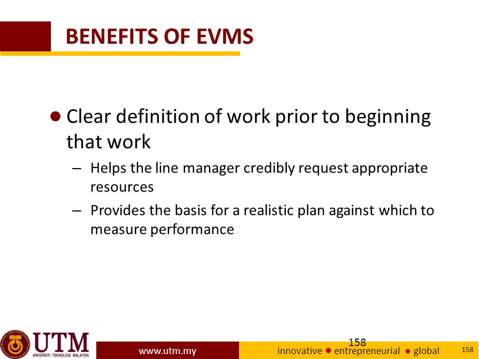 BENEFITS OF EVMS Clear definition of work prior to beginning that work