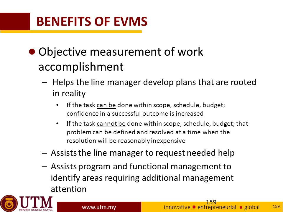 BENEFITS OF EVMS Objective measurement of work accomplishment