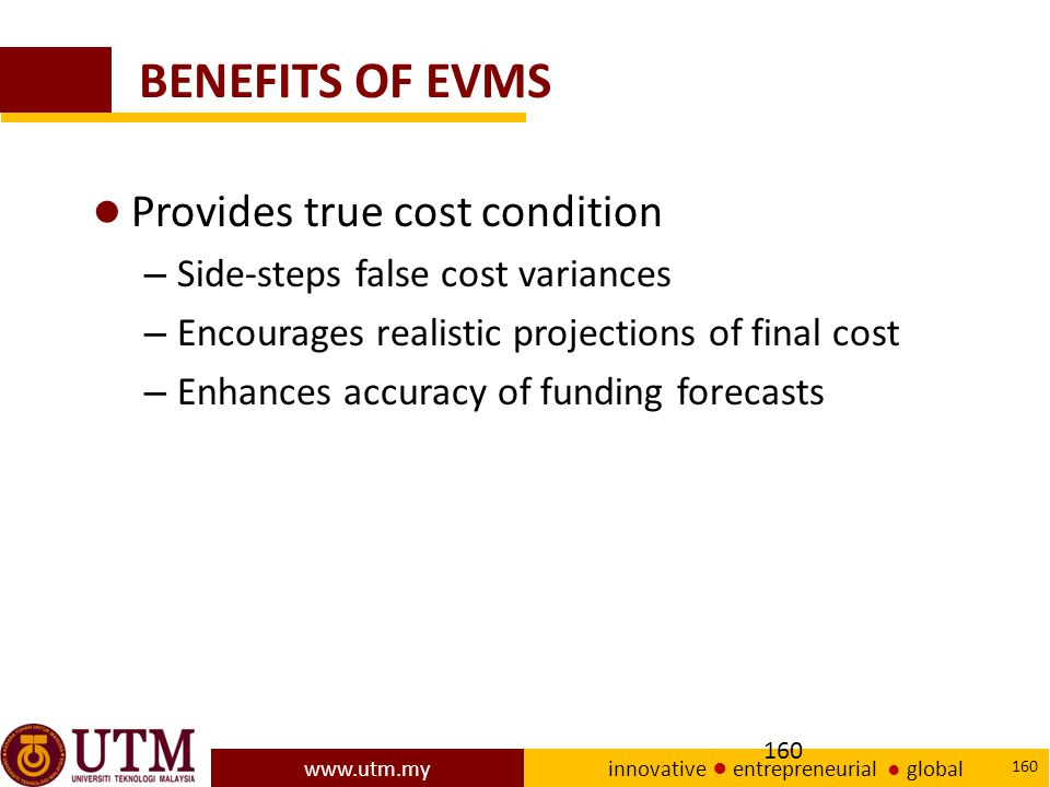 BENEFITS OF EVMS Provides true cost condition
