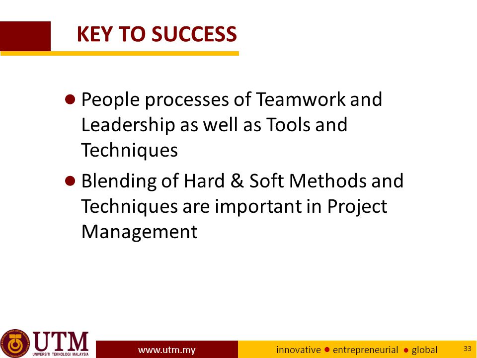 KEY TO SUCCESS People processes of Teamwork and Leadership as well as Tools and Techniques.