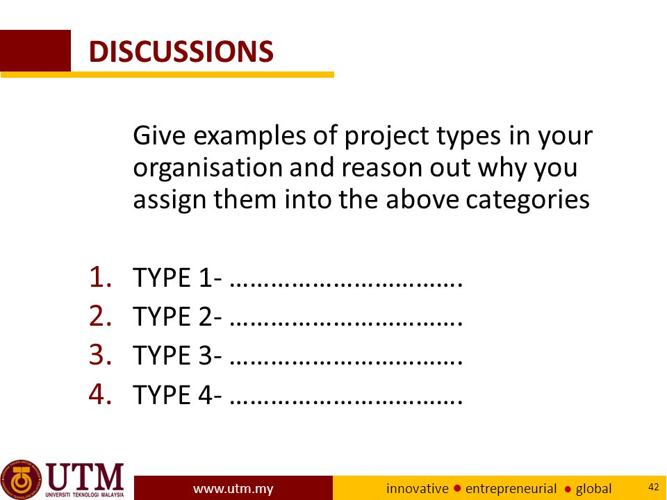 DISCUSSIONS Give examples of project types in your organisation and reason out why you assign them into the above categories.