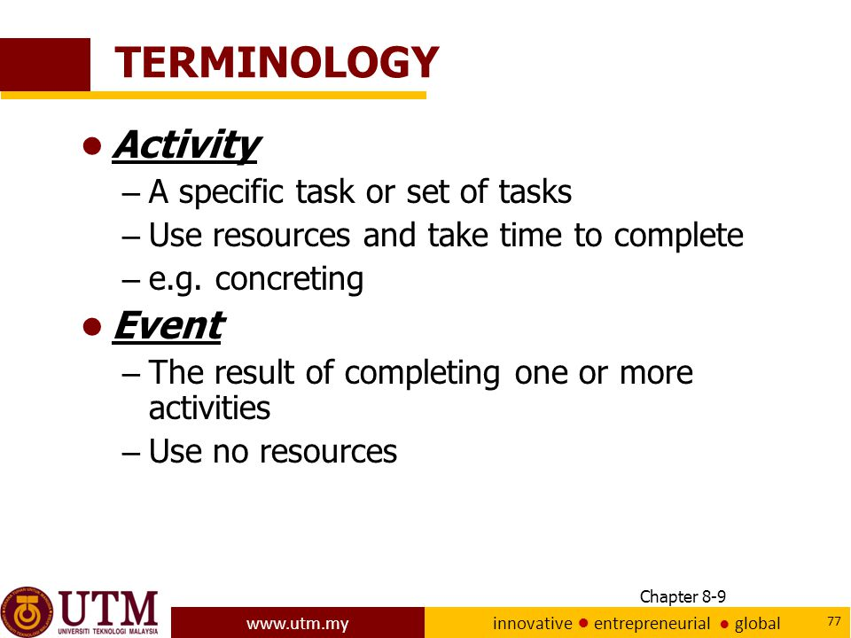 TERMINOLOGY Activity Event A specific task or set of tasks