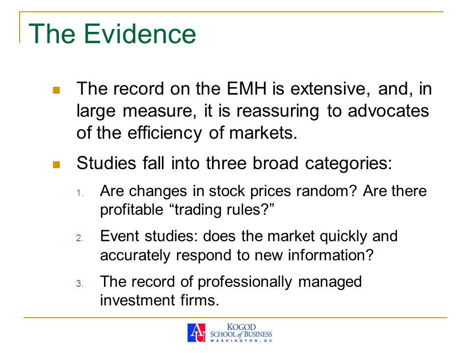 The Evidence The record on the EMH is extensive, and, in large measure, it is reassuring to advocates of the efficiency of markets.