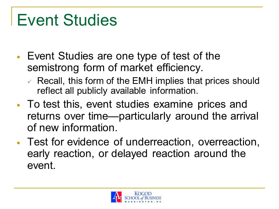 Event Studies Event Studies are one type of test of the semistrong form of market efficiency.