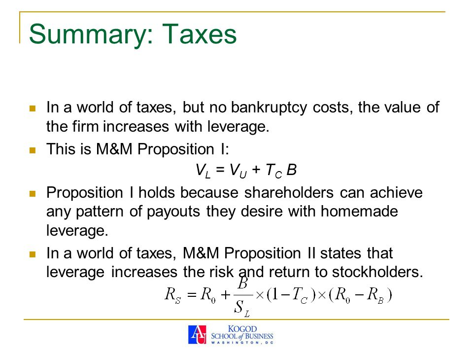 Summary: Taxes In a world of taxes, but no bankruptcy costs, the value of the firm increases with leverage.