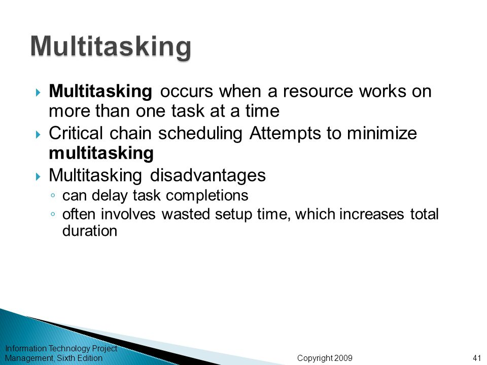 Multitasking Multitasking occurs when a resource works on more than one task at a time.