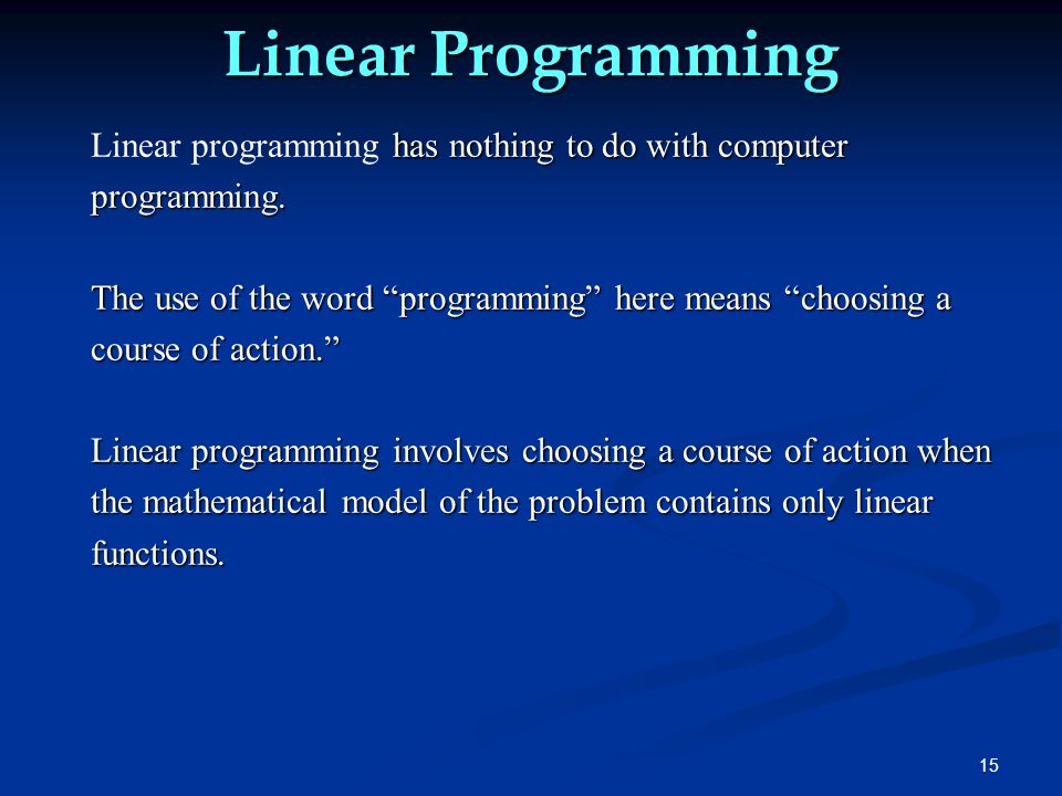 Linear Programming Linear programming has nothing to do with computer