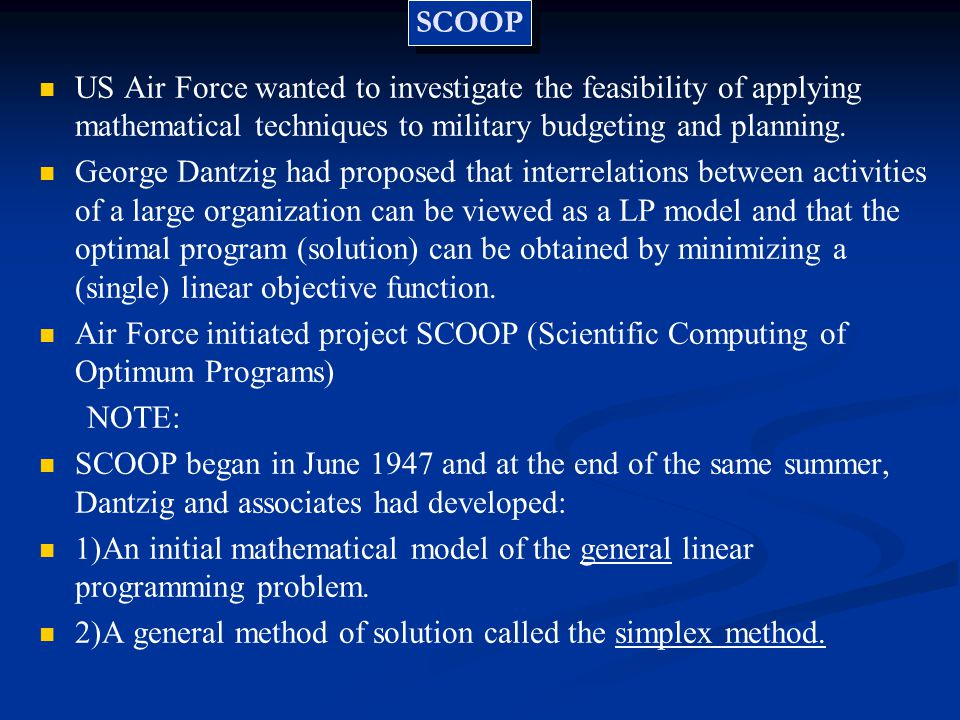 SCOOP US Air Force wanted to investigate the feasibility of applying mathematical techniques to military budgeting and planning.