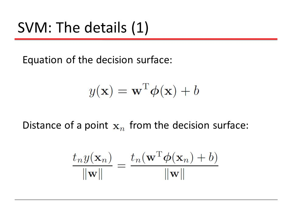 SVM: The details (1) Equation of the decision surface: Distance of a point from the decision surface:
