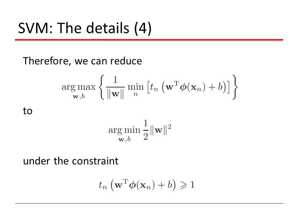 SVM: The details (4) Therefore, we can reduce to under the constraint