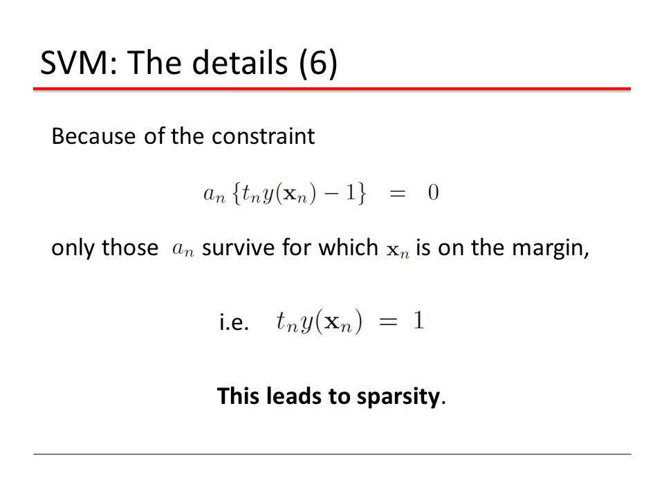 SVM: The details (6) Because of the constraint only those survive for which is on the margin, i.e.