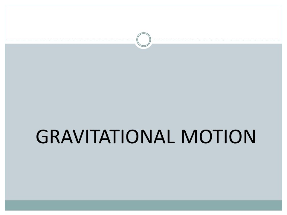 GRAVITATIONAL MOTION