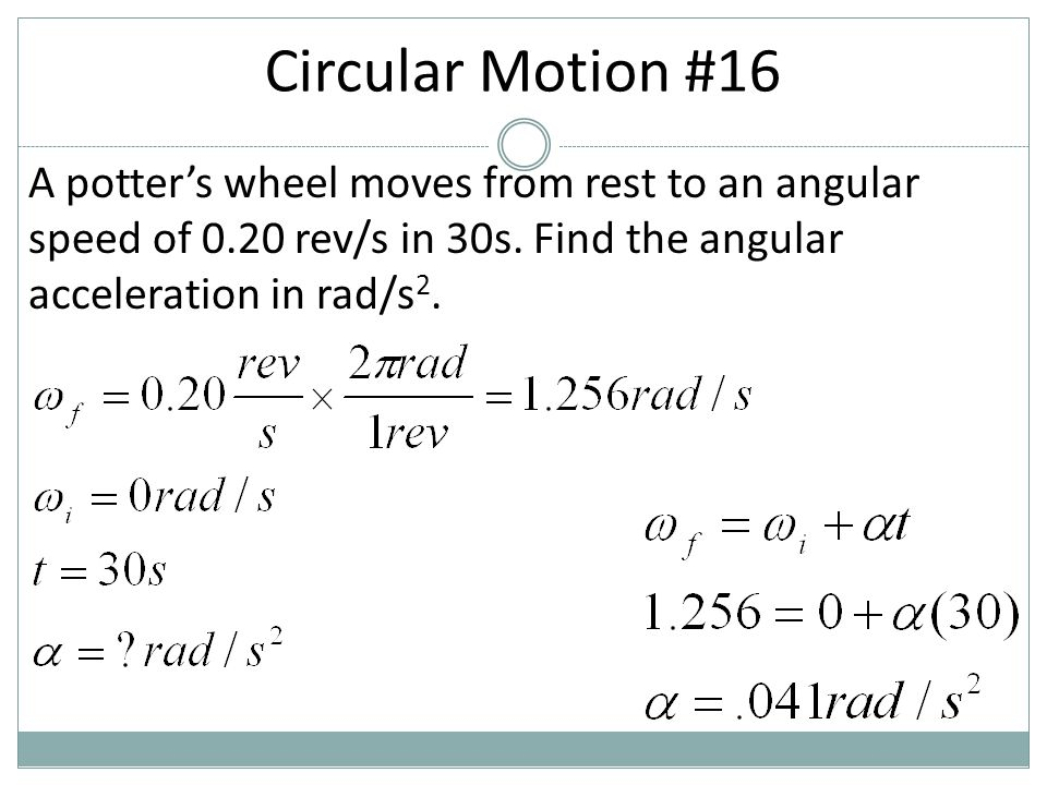 Circular Motion #16 A potter's wheel moves from rest to an angular speed of 0.20 rev/s in 30s.