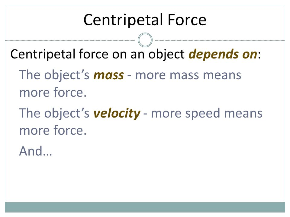 Centripetal Force Centripetal force on an object depends on: