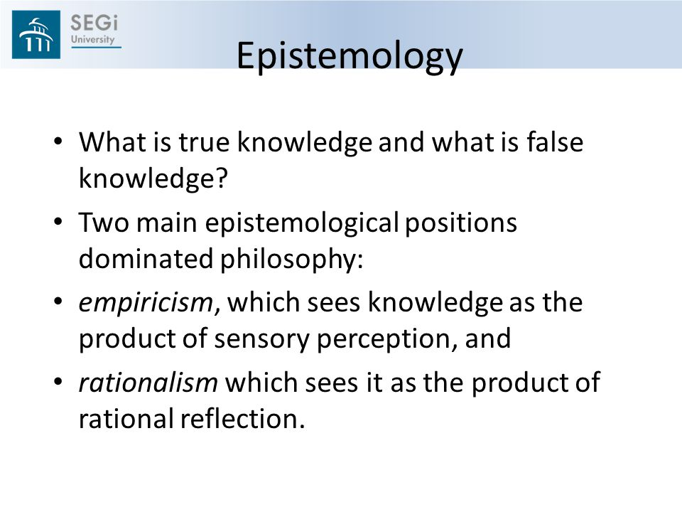 Epistemology What is true knowledge and what is false knowledge