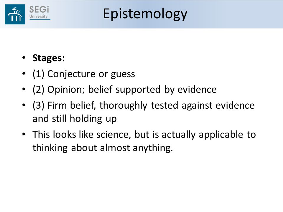 Epistemology Stages: (1) Conjecture or guess