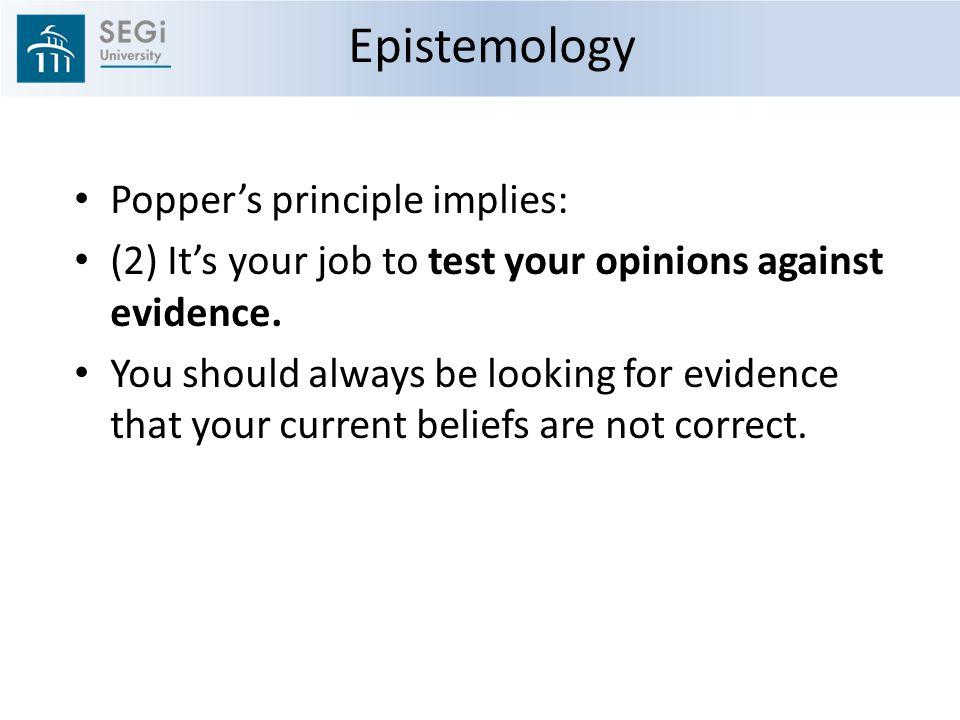 Epistemology Popper's principle implies: