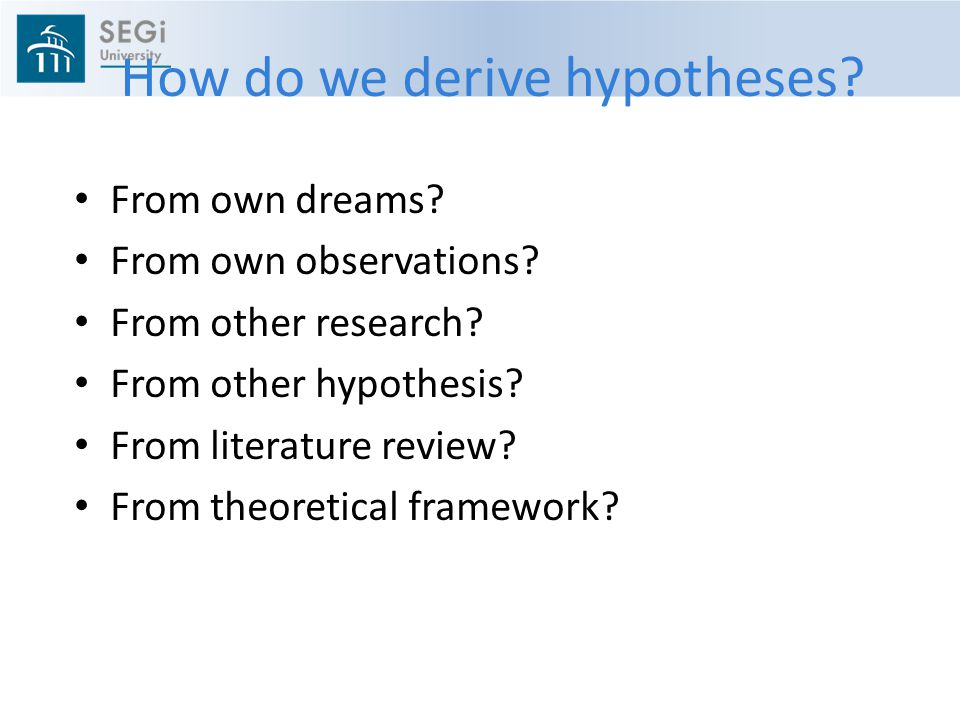 How do we derive hypotheses