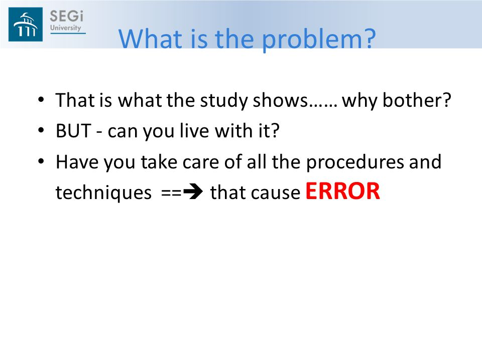 What is the problem That is what the study shows…… why bother