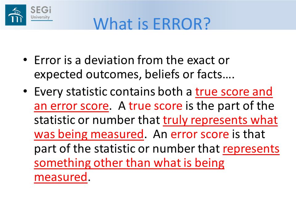 What is ERROR Error is a deviation from the exact or expected outcomes, beliefs or facts….