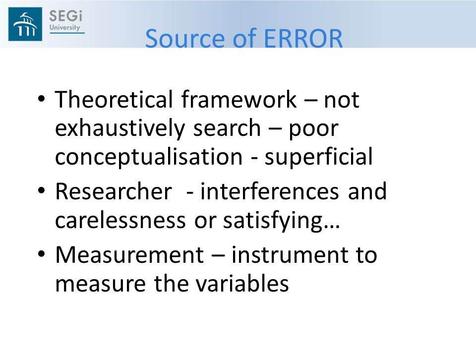Source of ERROR Theoretical framework – not exhaustively search – poor conceptualisation - superficial.