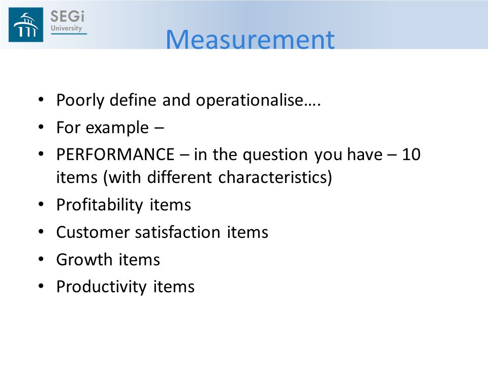 Measurement Poorly define and operationalise…. For example –