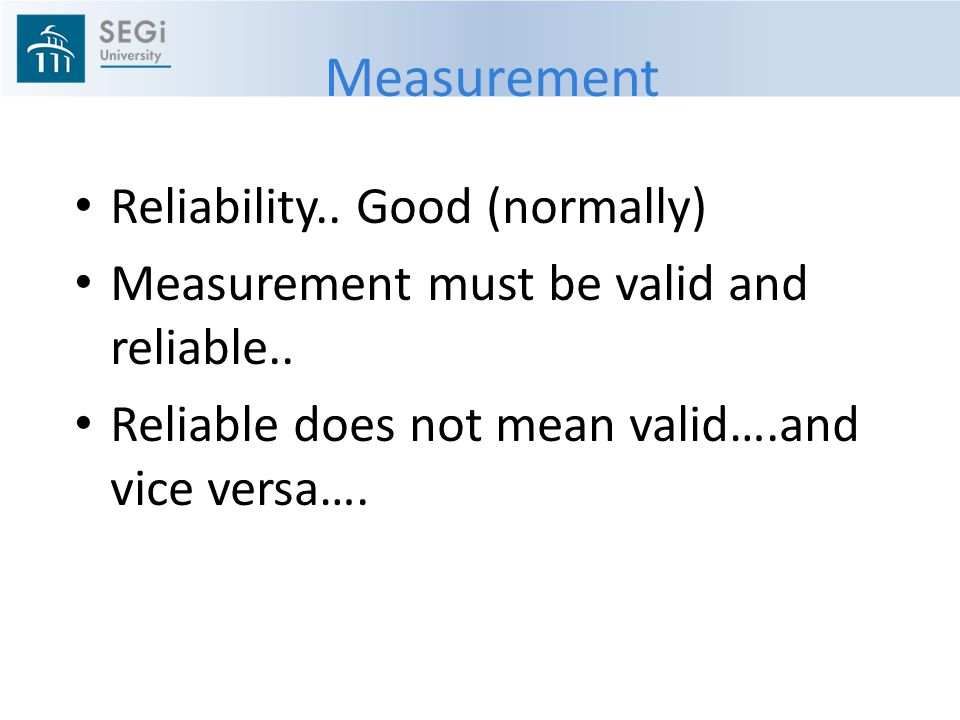 Measurement Reliability.. Good (normally)