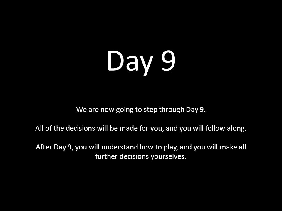 Day 9 We are now going to step through Day 9.