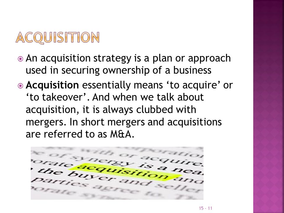 Acquisition An acquisition strategy is a plan or approach used in securing ownership of a business.