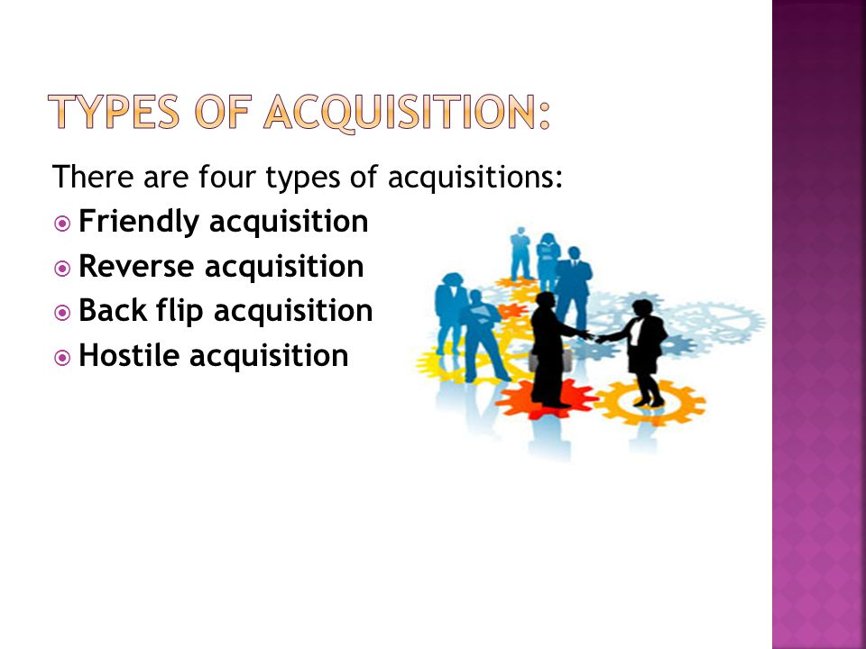 Types of Acquisition: There are four types of acquisitions: