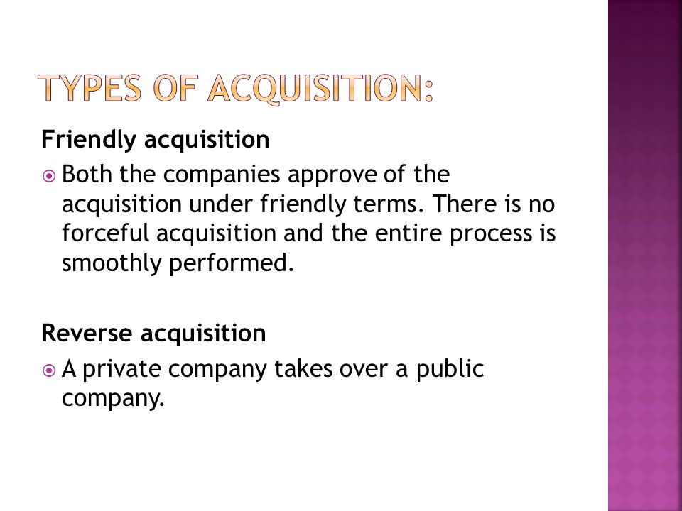 Types of Acquisition: Friendly acquisition