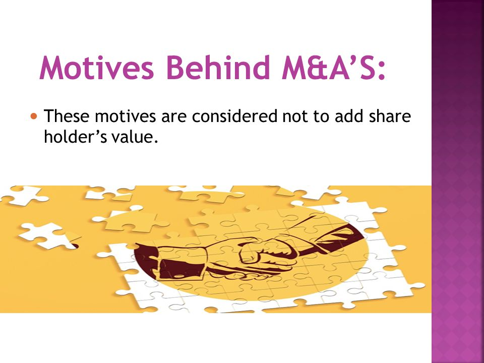 Motives Behind M&A'S: These motives are considered not to add share holder's value.