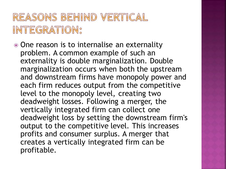 Reasons behind Vertical integration: