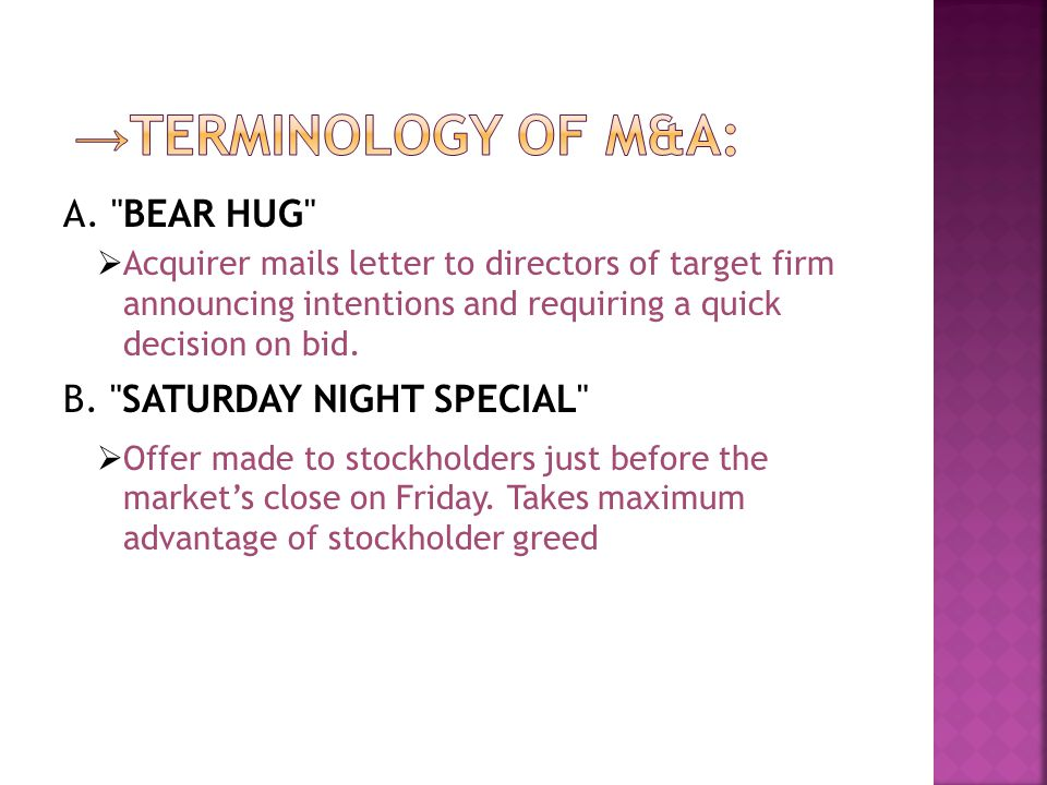 →TERMINOLOGY OF M&A: A. BEAR HUG B. SATURDAY NIGHT SPECIAL