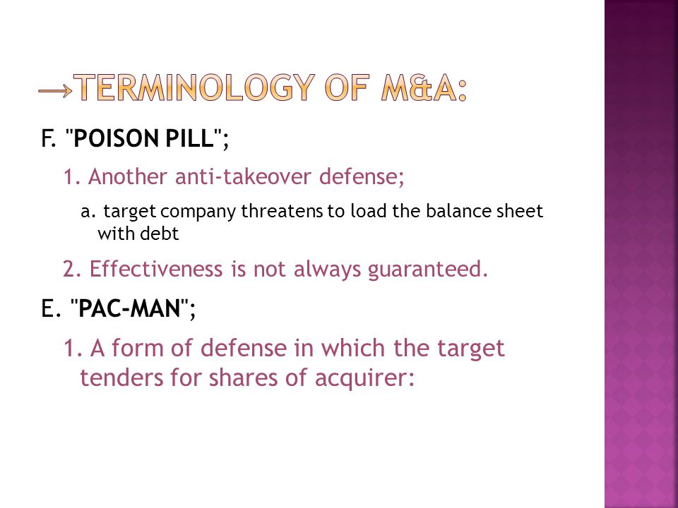 →TERMINOLOGY OF M&A: F. POISON PILL ; E. PAC-MAN ;