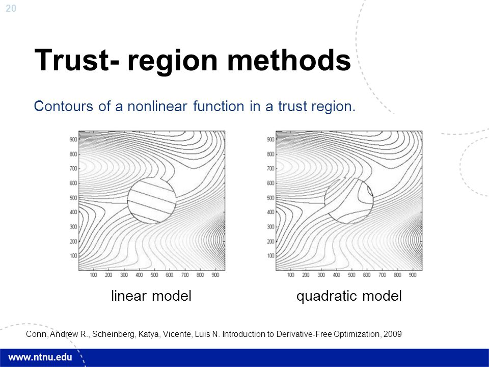 Trust- region methods Contours of a nonlinear function in a trust region. linear model quadratic model.