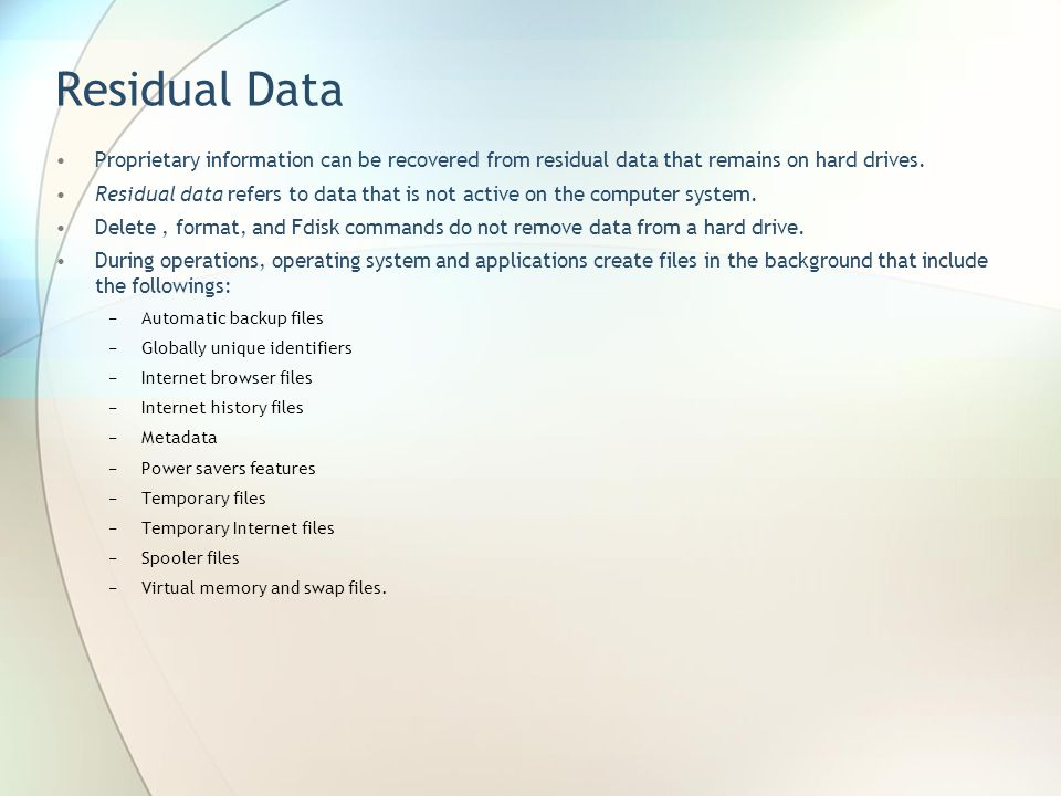 Residual Data Proprietary information can be recovered from residual data that remains on hard drives.